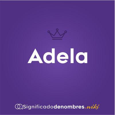 Significado del nombre Adela