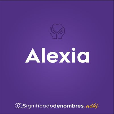 Significado del nombre Alexia