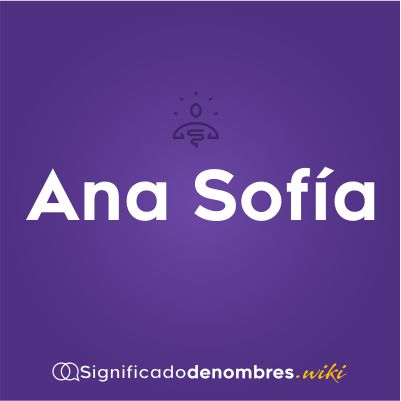 Significado del nombre Ana Sofia