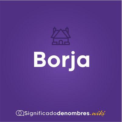 Significado del nombre Borja