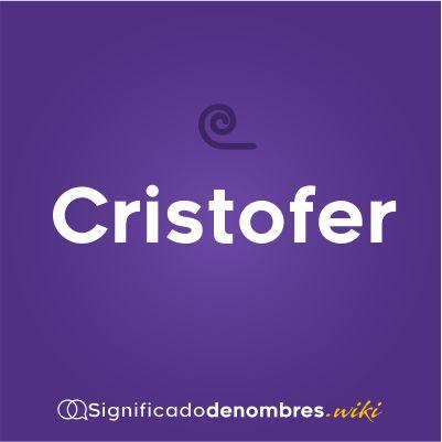 Significado del nombre Cristofer